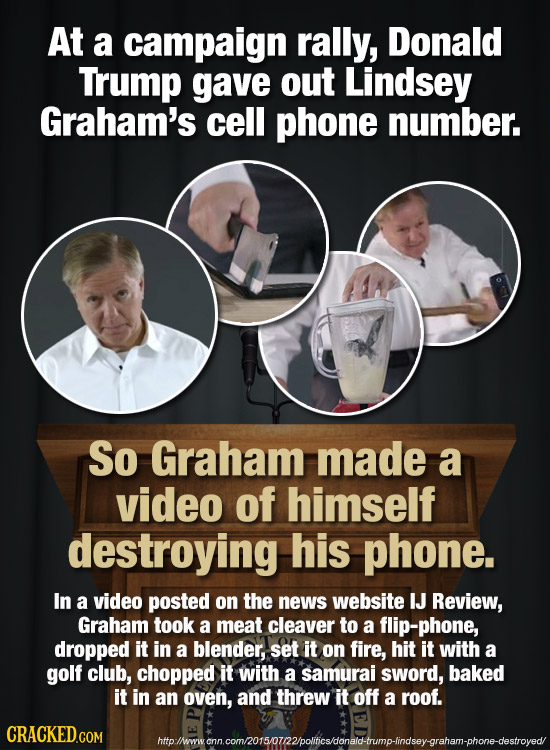 At a campaign rally, Donald Trump gave out Lindsey Graham's cell phone number. So Graham made a video of himself destroying his phone. In a video post