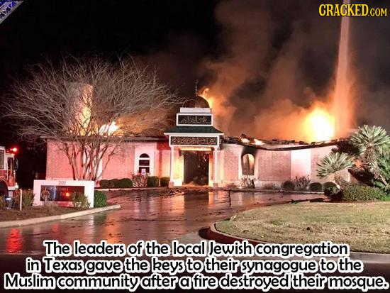 CRACKED.COM The leaders of the local Jewish ocongregation in Texas gave the keys to their synagogue to the Muslim community after a fire destroyedR (t