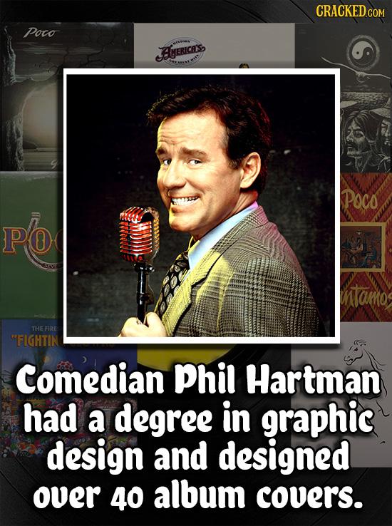 CRACKEDG COM Poco AERICES POCO PO ntamo THE FIRE FIGHTIN Comedian Phil Hartman had a degree in graphic design and designed over 40 album covers.