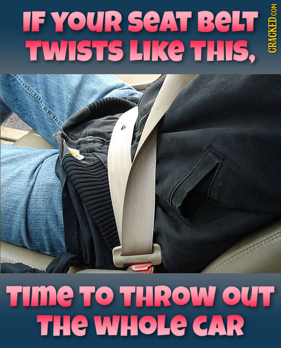 IF YoUR SEAT BELT TWISTS LIKE THIS, CRAUN TImE TO THROW OUT THE WHOLE CAR