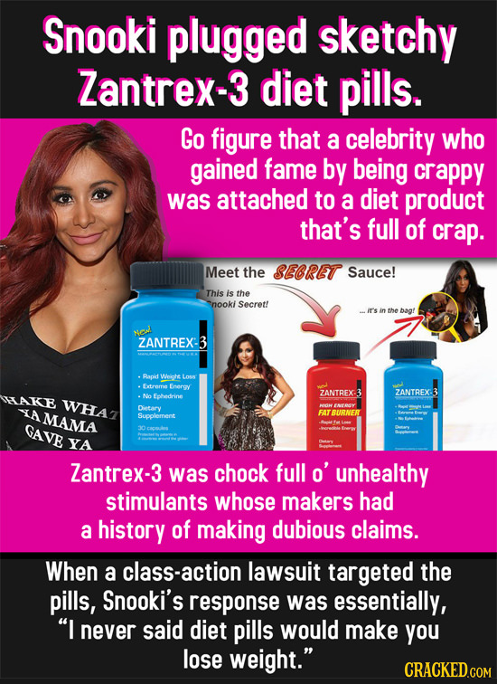 Snooki plugged sketchy Zantrex-3 diet pills. Go figure that a celebrity who gained fame by being crappy was attached to a diet product that's full of