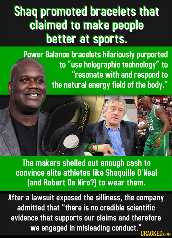 Shaq promoted bracelets that claimed to make people better at sports. Power Balance bracelets hilariously purported to use holographic technology to