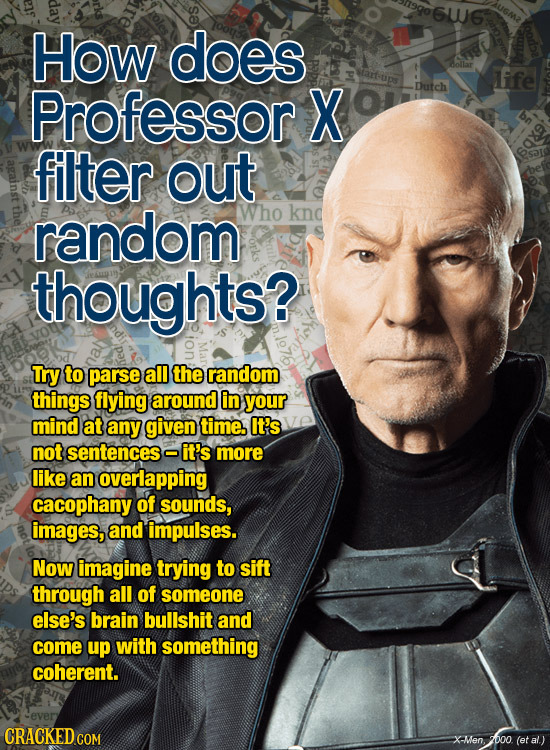 6UU6 How does iffe Professor X Dutch filter out random Who knd thoughts? Try to parse all the random things flying around in your mind at any given ti