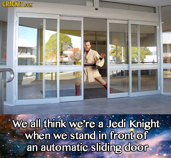 We all think we're a Jedi Knight when we stand in front of an automatic sliding door