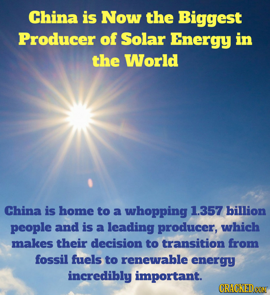 China is Now the Biggest Producer of Solar Energy in the World China is home to a whopping 1.357 billion people and is a leading producer, which makes