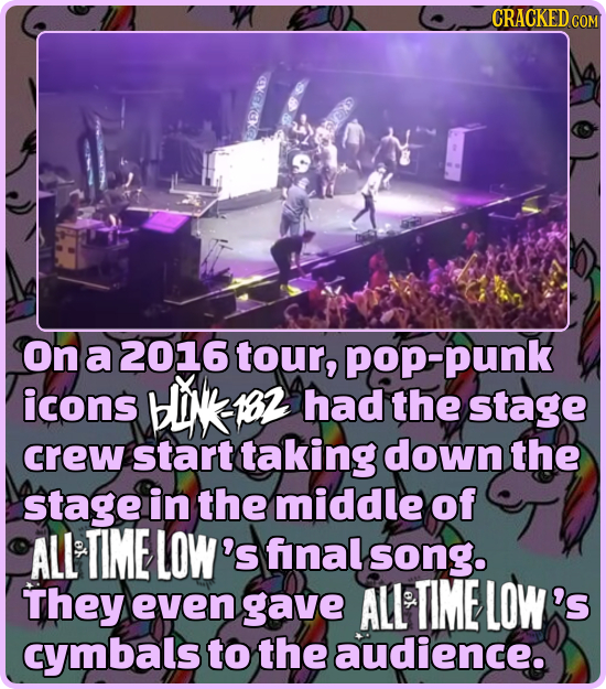 CRACKED CO COM RCKE on a 2016 tour, pop-punk icons HINk 182 had the stage crew start taking down the stage in the middle of ALL TIME LOW's fnal song.