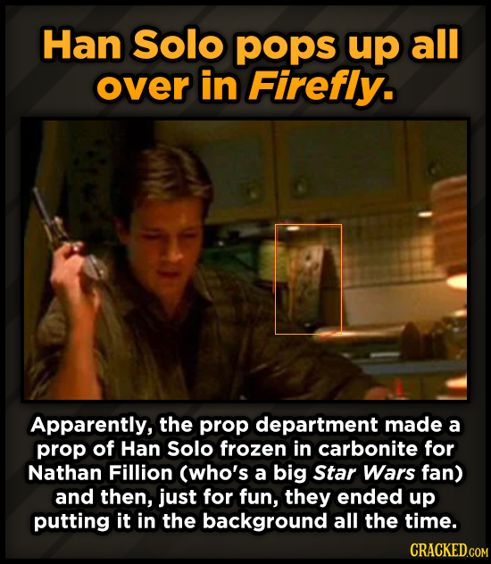 Han Solo pops up all over in Firefiy. Apparently, the prop department made a prop of Han Solo frozen in carbonite for Nathan Fillion (who's a big Star