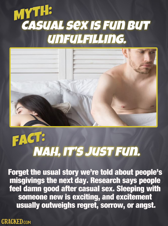 MYTH: CASUAL sex IS Fun BUT UNFULFILLING. FACT: NAH, IT'S Just Fun. Forget the usual story we're told about people's misgivings the next day. Research