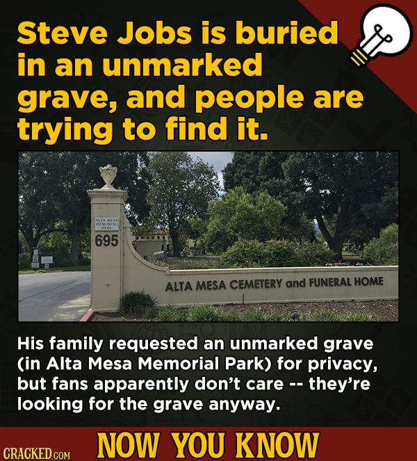 13 Obscure, Cool Chunks Of Movie And General Trivia - Steve Jobs is buried in an unmarked grave, and people are trying to find it.