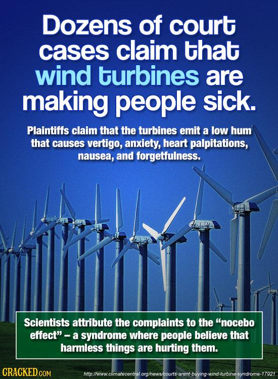 Dozens of court cases claim that wind turbines are making people sick. Plaintiffs claim that the turbines emit a low hum that causes vertigo, anxiety,