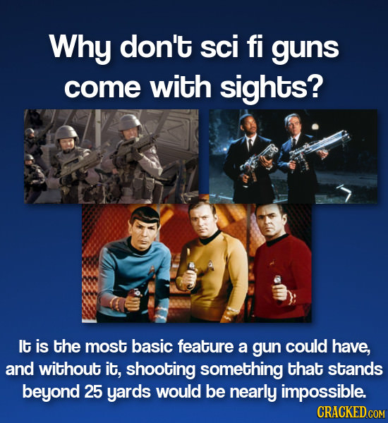 Why don't sci fi guns come with sights? It is the most basic feature a gun could have, and without it, shooting something that stands beyond 25 yards