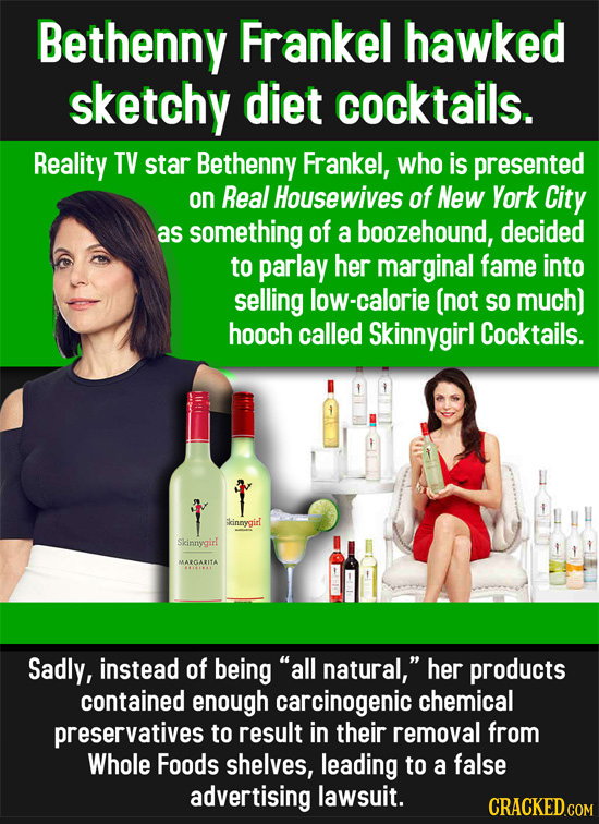 Bethenny Frankel hawked sketchy diet cocktails. Reality TV star Bethenny Frankel, who is presented on Real Housewives of New York City as something of