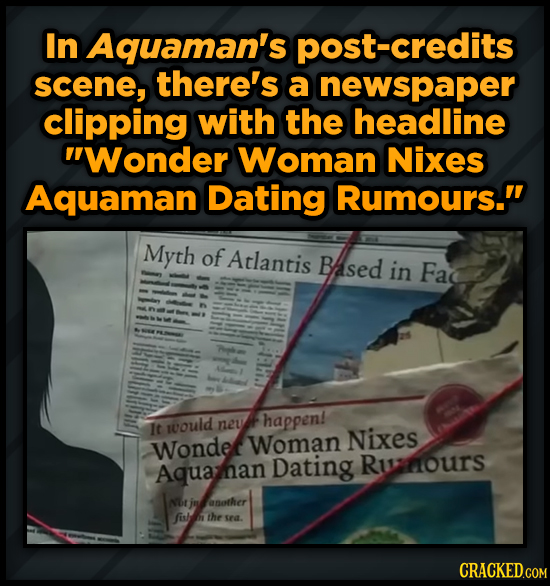 In Aquaman's credits scene, there's a newspaper clipping with the headline Wonder Woman Nixes Aquaman Dating Rumours. Myth of Atlantis Based in Fae