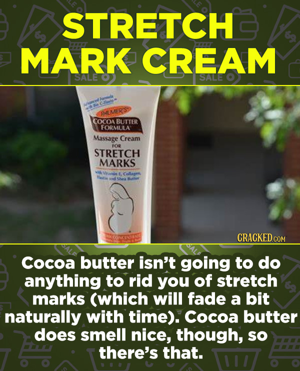 16 Products In Wide Use (That Don't Do Much) - Cocoa butter isn't going to do anything to rid you of stretch marks (which will fade a bit naturally wi