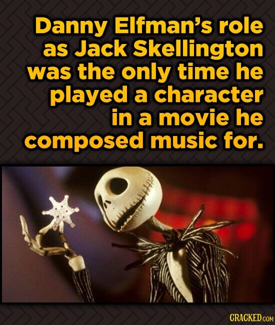 Danny Elfman's role as Jack Skellington was the only time he played a character in a movie he composed music for.