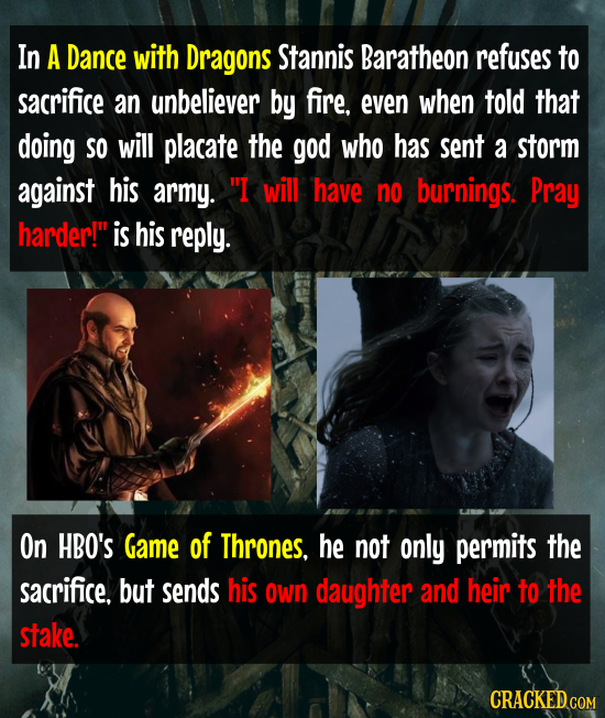 In A Dance with Dragons Stannis Baratheon refuses to sacrifice an unbeliever by fire. even when told that doing SO will placate the god who has sent a