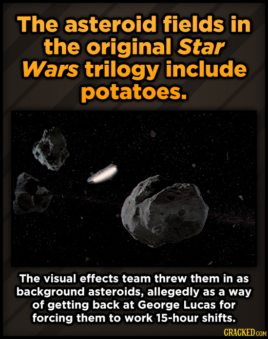 The asteroid fields in the original Star Wars trilogy include potatoes. The visual effects team threw them in as background asteroids, allegedly as a
