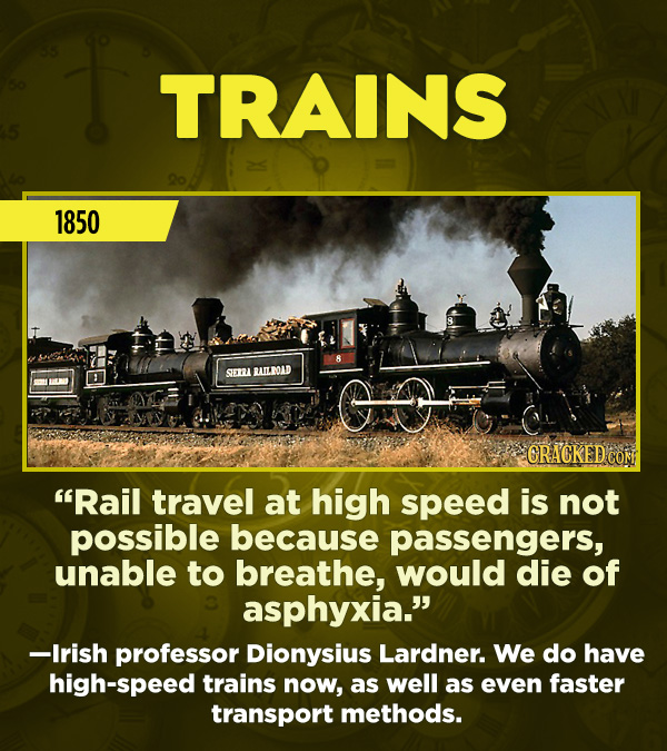 "15 Really Inaccurate Predictions About The Future - ""Rail travel at high speed is not possible because passengers, unable to breathe, would die of asp"