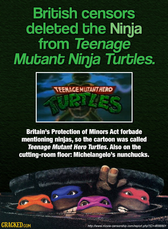 British censors deleted the Ninja from Teenage Mutant Ninja Turtles. TEEMAGE MLITANTHERO TURTLES Britain's Protection of Minors Act forbade mentioning
