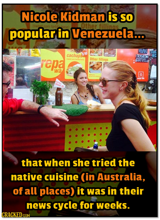 Nicole Kidman is So Other popular Venezuela... fillinas in co cachapa ITOSTON repa Other fillings PUNTAIN wa ni s that when she tried the native cuisi