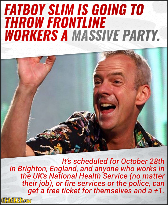 FATBOY SLIM IS GOING TO THROW FRONTLINE WORKERS A MASSIVE PARTY. It's scheduled for October 28th in Brighton, England, and anyone who works in the UK'