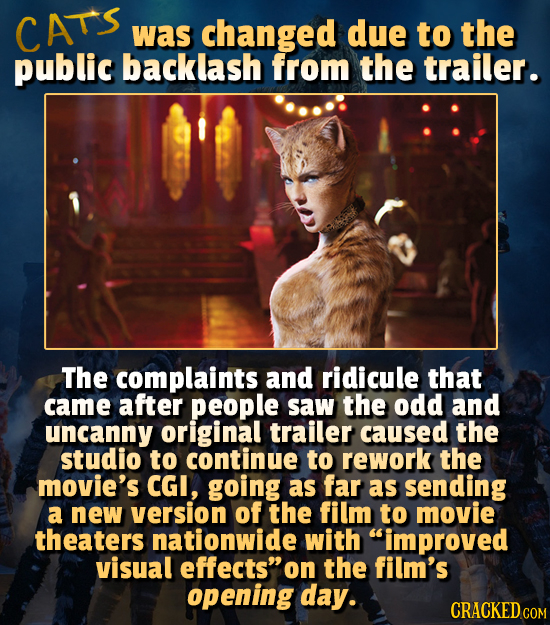 CATS was changed due to the public backlash from the trailer. The complaints and ridicule that came after people saw the odd and uncanny original trai