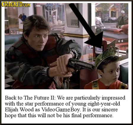 GRACKEDCO CONI Back to The Future II: We are particularly impressed with the star performance of young eight-year-old Elijah Wood as Videogame Boy. It