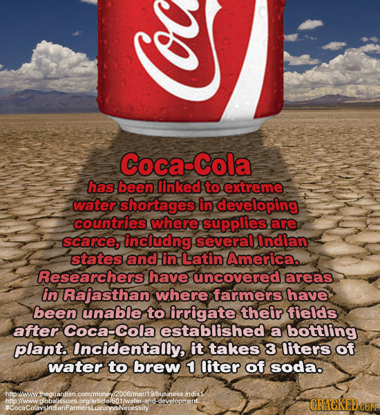 Coca-Cola has been linked to extreme water shortages in developing countries where supplies are scarce, includng several Indian states and in Latin Am