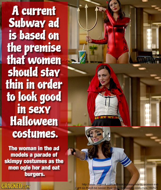 A current Subway ad is based on the premise that women should stay thin in order to look good in Sexy Halloween costumes. The woman in the ad models a