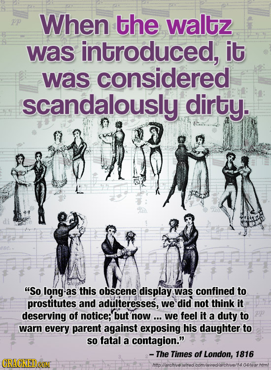Pp When the waltz was introduced, it was considered scandalously dirty. di So long- as this obscene display Was confined to prostitutes and adulteres