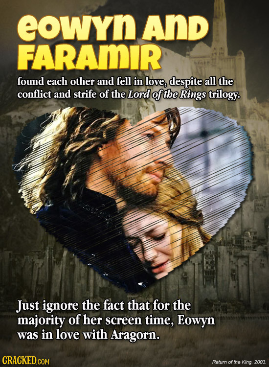 eowyn And FArAmir found each other and fell in love, despite all the conflict and strife of the Lord of the Rings trilogy. Just ignore the fact that f
