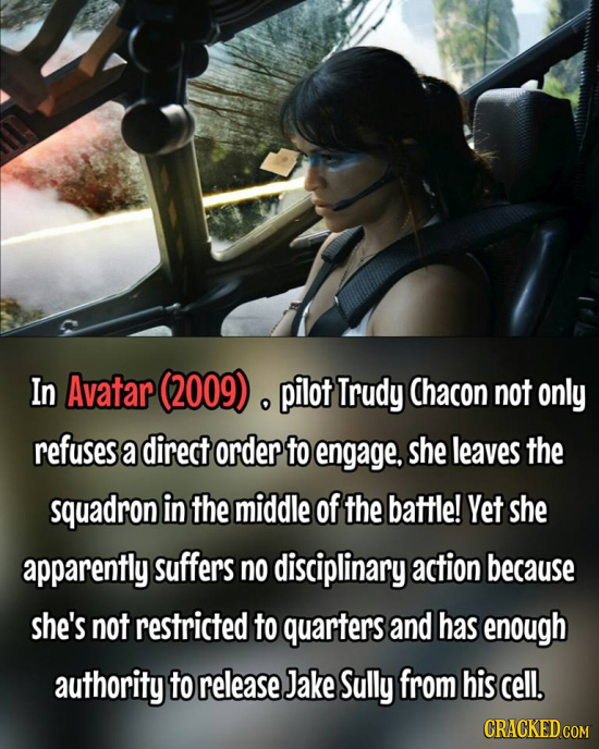 In Avatar (2009) pilot Trudy Chacon not only refuses a direct order to engage, she leaves the squadron in the middle of the battle! Yet she apparently