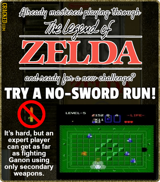 Already mastered playing through The Lpoud of ZELDA and bready fon a ne challenge? TRY A NO-SWORD RUN! LEVEL-5 152 -LIFE- It's hard, but an expert pla