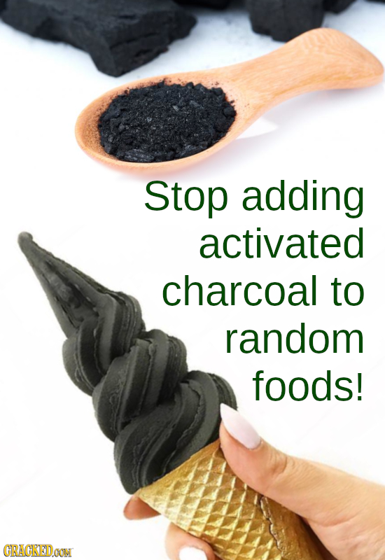 Stop adding activated charcoal to random foods! CRAGKEDON