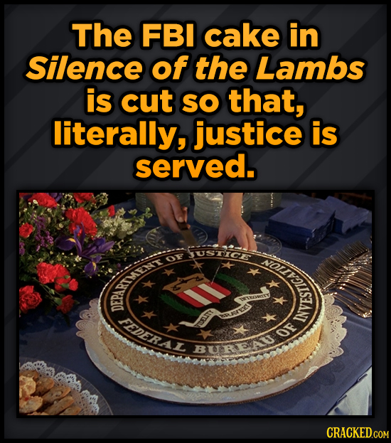 The FBI cake in Silence of the Lambs is cut SO that, literally, justice is served. SUSTICE FOUSA OF RRTAAENT FEDERAL EITY BUROOF BURDA
