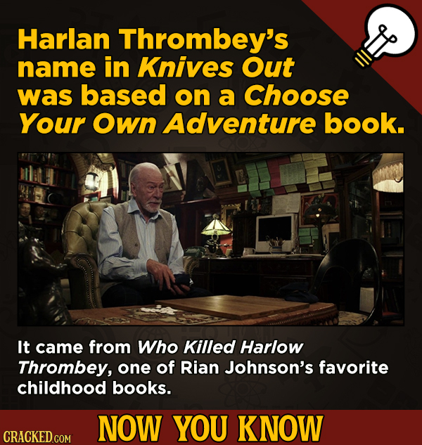 A Big Helping Of Little-Known About Movies (And Other Stuff)Harlan Thrombey's name in Knives Out was based on a Choose Your Own Adventure book.