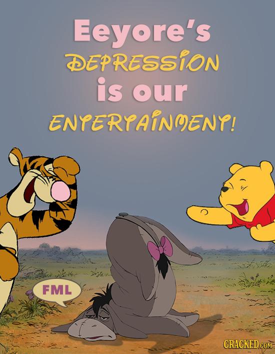 Eeyore's DEPRESSION is our ENPERPAINMENP! >irde FML