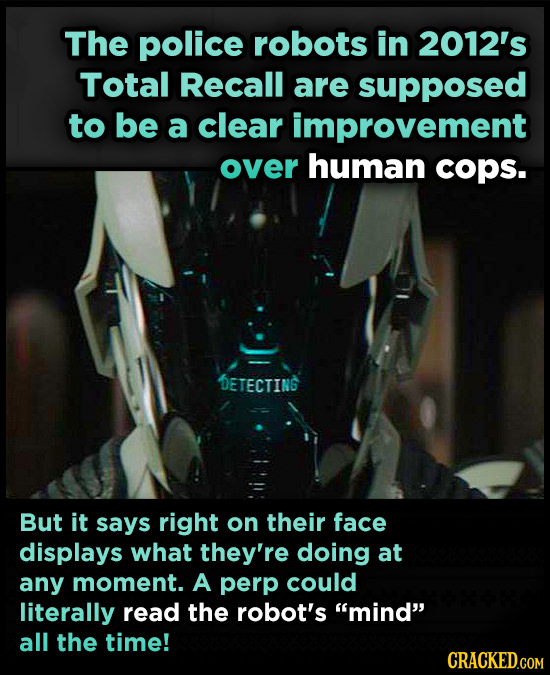 The police robots in 2012's Total Recall are supposed to be a clear improvement over human cops. DETECTING But it says right on their face displays wh