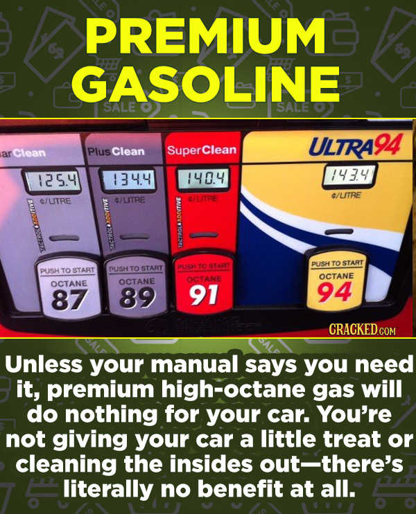 16 Products In Wide Use (That Don't Do Much) - Unless your manual says you need it, premium high-octane gas will do nothing for your car. You're not g