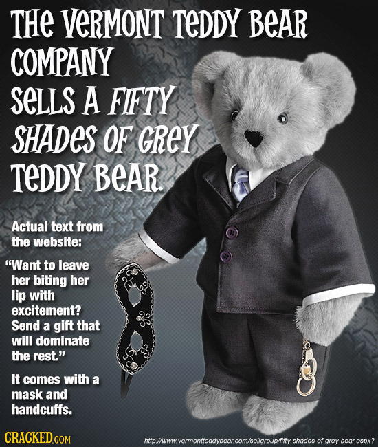 THe VeRMONT TEDDY BEAR COMPANY SeLLS A FIFTY SHADES OF GREY TEDDY BEAR. Actual text from the website: Want to leave her biting her lip with excitemen