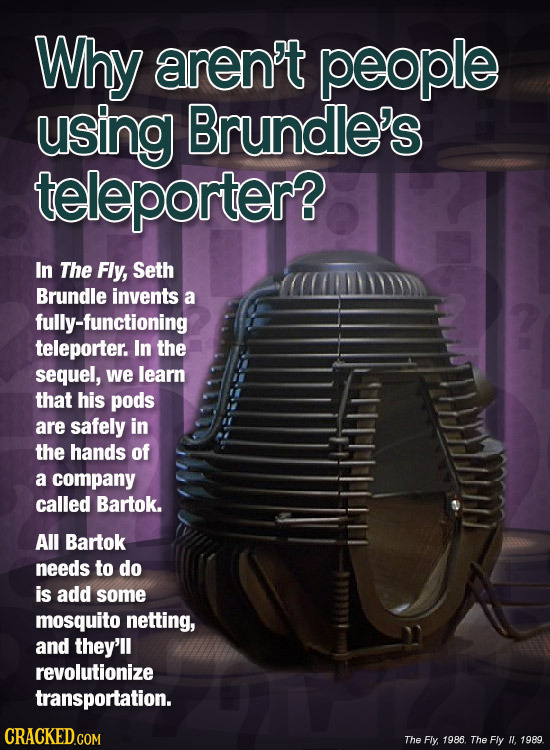 Why aren't people using Brundle's teleporter? In The Fly, Seth Brundle invents a fully-functioning teleporter. In the sequel, we learn that his pods a