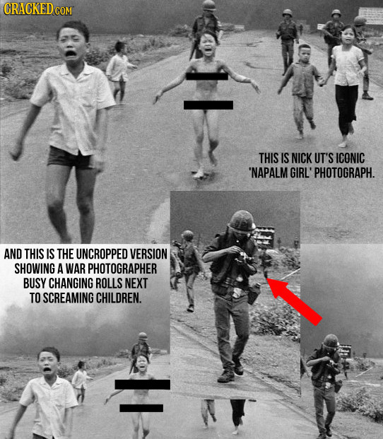 THIS IS NICK UT'S ICONIC 'NAPALM GIRL' 'PHOTOGRAPH. AND THIS IS THE UNCROPPED VERSION SHOWING A WAR PHOTOGRAPHER BUSY CHANGING ROLLS NEXT TO SCREAMING