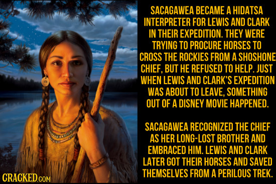 SACAGAWEA BECAME A HIDATSA INTERPRETER FOR LEWIS AND CLARK IN THEIR EXPEDITION. THEY WERE TRYING TO PROCURE HORSES TO CROSS THE ROCKIES FROM A SHOSHON