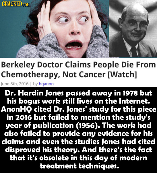 CRACKED cO Berkeley Doctor Claims People Die From Chemotherapy, Not Cancer [Watch] June 8th, 2016 I by hganon Dr. Hardin Jones passed away in 1978 but