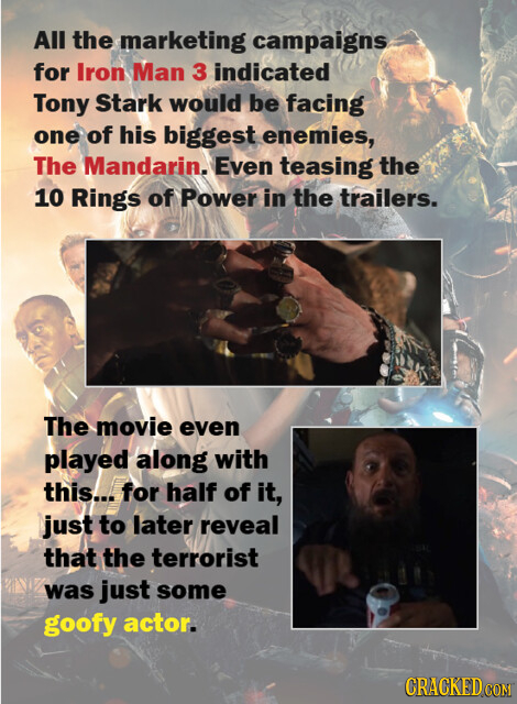 All the marketing campaigns for Iron Man 3 indicated Tony Stark would be facing one of his biggest enemies, The Mandarin. Even teasing the 10 Rings of