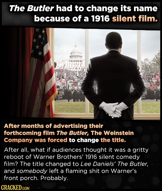 The Butler had to change its name because of a 1916 silent film. After months of advertising their forthcoming film The Butler, The Weinstein Company