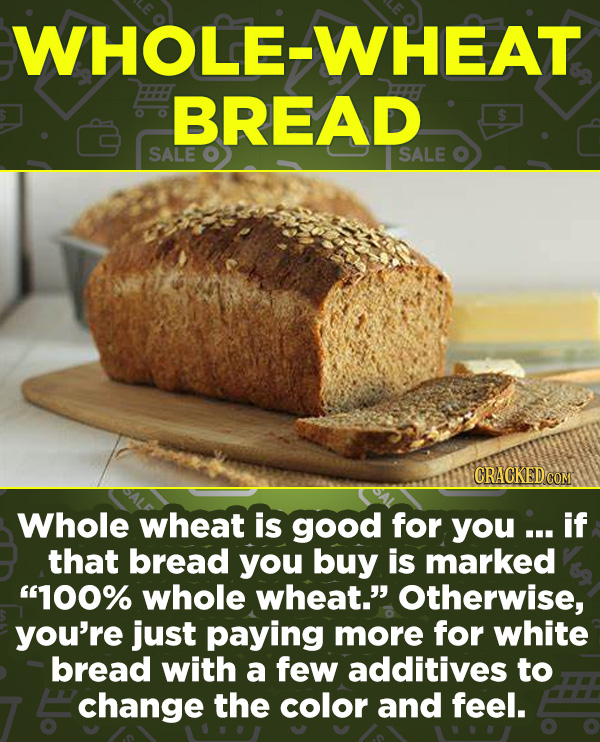 "16 Products In Wide Use (That Don't Do Much) - Whole wheat is good for you ... if that bread you buy is marked ""100% whole wheat."" Otherwise, you're j"