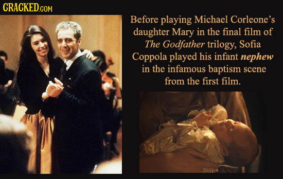 CRACKED.COM Before playing Michael Corleone's daughter Mary in the final film of The Godfather trilogy, Sofia Coppola played his infant nephew in the