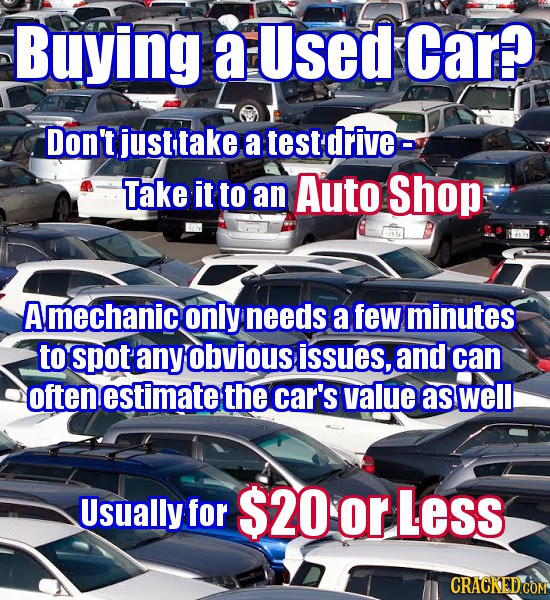 Buying aused Car? Don't justtake a test driveo Take it to an Auto Shop A mechanic only needs a few minutes to spot any obvious issues, and can often e