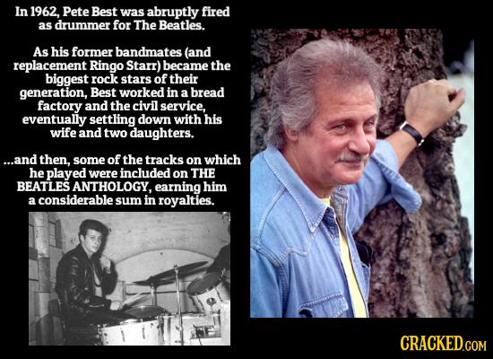 In 1962, Pete Best was abruptly fired as drummer for The Beatles. As his former bandmates (and replacement Ringo Starr) became the biggest rock stars